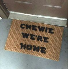 """""""Chewie we're home"""""""