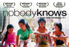 Nobody Knows - I don't even remember how I found this film, but I've never forgotten it.