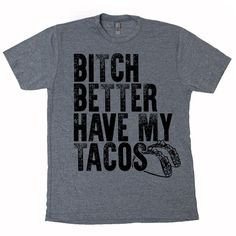 Bitch Better Have My Tacos Taco Tuesday Mexican Food Burritos bowls Tequila Beer Cinco cinco de mayo gringos corona cabo patron Mens T Shirt by GirlsGottaEatTees on Etsy https://www.etsy.com/listing/469324059/bitch-better-have-my-tacos-taco-tuesday