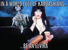 """""""Or better yet, just be YOURSELF! (Less makeup time) #elvira #elvirafans #beyourself #kardashians #mistressofthedark"""""""