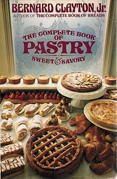 The Complete Book of Pastry, Sweet and Savory by Bernard Clayton, Jr.