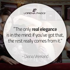 """""""The only real elegance is in the mind; if you've got that, the rest really comes from it."""" - Diana Vreeland #LorenaPaggi #FashionQuotes #DianaVreeland"""