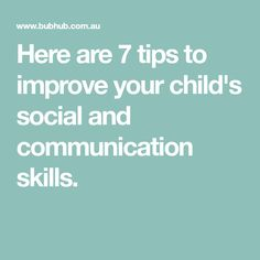 Here are 7 tips to improve your child's social and communication skills.