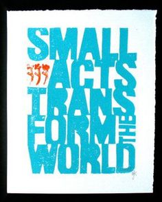 Small acts transform the world!