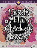 Free Kindle Book -   F@#k The Chicken Soup: Swear Word Adult Coloring Book (Swear Word Coloring and Art Book Series)