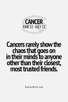 on Share Sunday Cancers rarely show the chaos that goes on in their minds to anyone, other than their closest, most trusted friends.Cancers rarely show the chaos that goes on in their minds to anyone, other than their closest, most trusted friends. Horoscope Du Cancer, Cancer Zodiac Facts, Cancer Horoscope, Pisces, Horoscopes, My Zodiac Sign, Zodiac Quotes, Infj, Zodiac Cancer