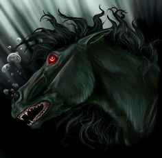Kelpie:Water horse from celtic folklore. Said to live in the loch's of Scotland and Ireland.the kelpie is described as a strong and powerful horse. But appearance can vary. Its said to lure people, especially children into the water and drown them.