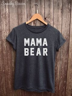 Mama Bear Shirt Womens - mom tshirt, funny mom shirts, funny mom gifts, gifts for mom, mom birthday gifts, mum tshirt, mama bear tshirt de SneakyBaconTees en Etsy https://www.etsy.com/mx/listing/269975850/mama-bear-shirt-womens-mom-tshirt-funny