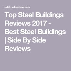 Top Steel Buildings Reviews 2017 - Best Steel Buildings  | Side By Side Reviews