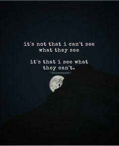 it's not that i can't see what they see it's that i see what they can't. . #thelatestquote #quotesfollow my instagram account (@thelatestquote) for more