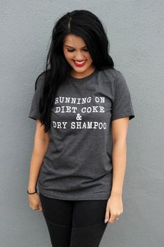 These tees say it all while being comfy and hilarious! Running on diet coke & dry shampoo. Womens boutique free shipping.