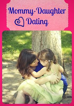 How and why mommies should date their daughters.