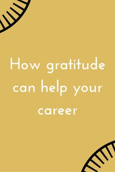 How Gratitude Can Help Your Career via Harvard Business Review