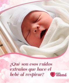 ¿Qué son esos ruidos #extraños que hace el bebé al respirar?   Cuando aún son recién nacidos, la mayoría de los #ruidos extraños que hace el #bebé al #respirar se deben a que sus fosas nasales son bastante pequeñas