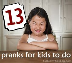 13 of the best pranks your kids can pull on each other - another great resource fo April Fools' Day.