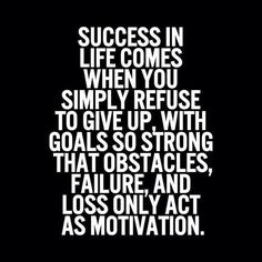 Success in life comes when you simply refuse to give up with goals so strong that obstacles failure and loss only act as motivation Great Quotes, Quotes To Live By, Me Quotes, Motivational Quotes, Inspirational Quotes, Daily Quotes, Famous Quotes, Cheer Quotes, Random Quotes