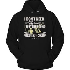 Limited Edition T-shirt Hoodie - I Don't Need Therapy I Just Need To Go Fishing