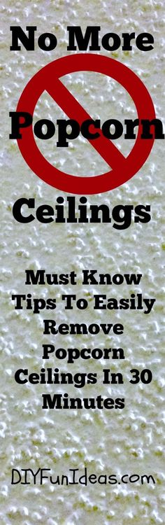How To Easily Remove Popcorn Ceilings in 30 MInutes Plus Super Easy Clean-up Tips and How To Avoid Damaging Your Existing Drywall// ...pinning, but reading later, I used my large steam cleaner to remove it once, but you have to be very careful not to damage the drywall as the steam will blast it away and you'll be left with a hole in your ceiling...caution.