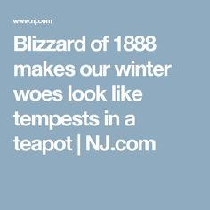 Blizzard of 1888 makes our winter woes look like tempests in a teapot | NJ.com