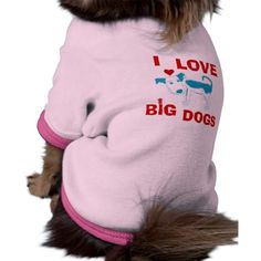 I LOVE BIG DOGS Shirt Pet Tee