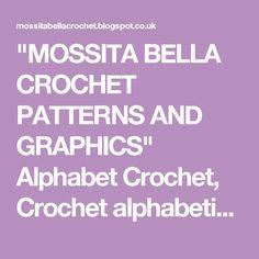 """MOSSITA BELLA CROCHET PATTERNS AND GRAPHICS"" Alphabet Crochet, Crochet alphabetically"