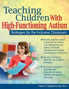 Teaching Children With High-Functioning Autism: Strategies for the Inclusive Classroom is designed to provide practical ideas and support to teachers who have students with high-functioning autism in Autism Teaching, Teaching Special Education, Autism Classroom, Kids Education, Teaching Kids, Teaching Autistic Children, Autistic Behavior, Behavior Plans, Teaching Reading