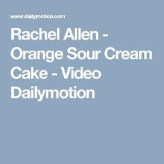 Rachel Allen - Orange Sour Cream Cake - Video Dailymotion