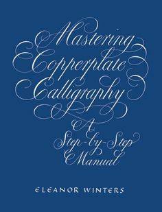 Mastering Copperplate Calligraphy: A Step-by-Step Manual (Lettering, Calligraphy, Typography) by Eleanor Winters, http://www.amazon.com/dp/0486409511/ref=cm_sw_r_pi_dp_v4qRrb1KF0HCJ