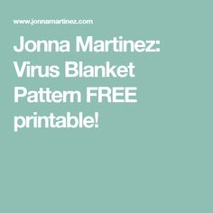 Jonna Martinez: Virus Blanket Pattern FREE printable!