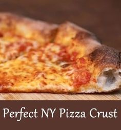 New York Pizza Crust: This is a great, sweet New York-style pizza dough that has a perfect chew.  It can be cooked in a high temp brick oven or in a low temp home oven and turn out beautifully either way.