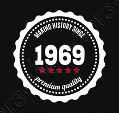 Camiseta Making History since 1969 50th Birthday Party, Birthday Quotes, Birthday Wishes, Happy Birthday, Baby Shower Tea, Digi Stamps, Vinyl Designs, Summer Of Love, Advertising Tools