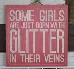 Some girls are just born with glitter in their veins. Pink wooden sign with girlie saying.