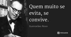 Quem muito se evita, se convive. — Guimarães Rosa