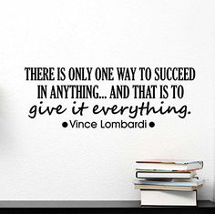 There is only one way to succeed in anything and that is to give it everything. Wall Vinyl Decal Vince Lombardi inspirational Quote Art Saying Stencil Ideogram Designs http://www.amazon.com/dp/B00NAOJTZA/ref=cm_sw_r_pi_dp_EMmBub0DY6WD2