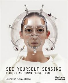 See Yourself Sensing: Redefining Human Perception: Madeline Schwartzman: 9781907317293: Amazon.com: Books