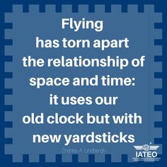 """Flying has torn apart the relationship of space and time: it uses our old clock but with new yardsticks -Charles A. Aviation Quotes, Aviation Training, Old Clocks, Lindbergh, Relationship, Education, Space, Floor Space, Antique Clocks"