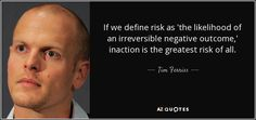 If we define risk as 'the likelihood of an irreversible negative outcome,' inaction is the greatest risk of all.