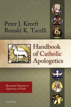 Handbook of Catholic Apologetics: Reasoned Answers to Questions of Faith by Peter Kreeft, http://www.amazon.com/dp/1586172794/ref=cm_sw_r_pi_dp_skDysb01YPNTK