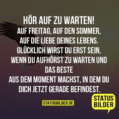 Stop waiting! On Friday, on the summer, on the love of your life. - Sprüche für die Liebe - Welcome Education This Is Us Quotes, Sad Quotes, Love Quotes, Cool Mottos, German Quotes, Life Motto, Motivational Phrases, Life Philosophy, Love Your Life