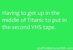 90's Problem. If the tape wasn't rewound you would have to sit and wait for that too!