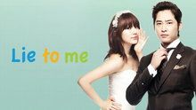 Lie To Me (KR) - Episodes Loved the chemistry between the two main leads.  Good drama!