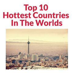 Top 10 Hottest Countries In The Worlds