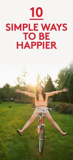 10 Simple Ways to Be Happier | How happy are you―really? If there's room for improvement, try one of these suggestions.