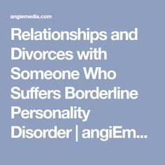 Relationships and Divorces with Someone Who Suffers Borderline Personality Disorder | angiEmedia