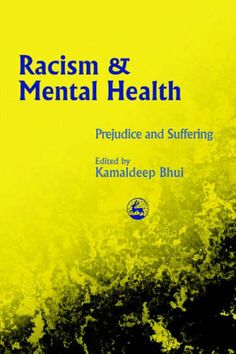 Racism  Mental Health: Prejudice and Suffering ~ Bhui