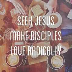 Seek Jesus. Make Disciples. Love Radically.