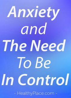 """""""Do you feel like you need to be in control? Why does Anxiety make us feel so out of control sometimes? It can keep us in a prison of fear."""" www.HealthyPlace.com"""