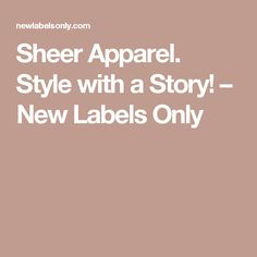 Sheer Apparel. Style with a Story! – New Labels Only