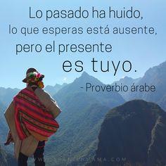 Lo pasado ha huido, lo que esperas está ausente, pero el present es tuyo. Spanish quotes and dichos.