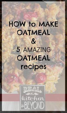 How to Make Oatmeal and 5 Oatmeal Recipes   www.realthekitchenandbeyond.com